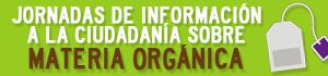 Jornadas de información a la-cuidadanía sobre materia orgánica
